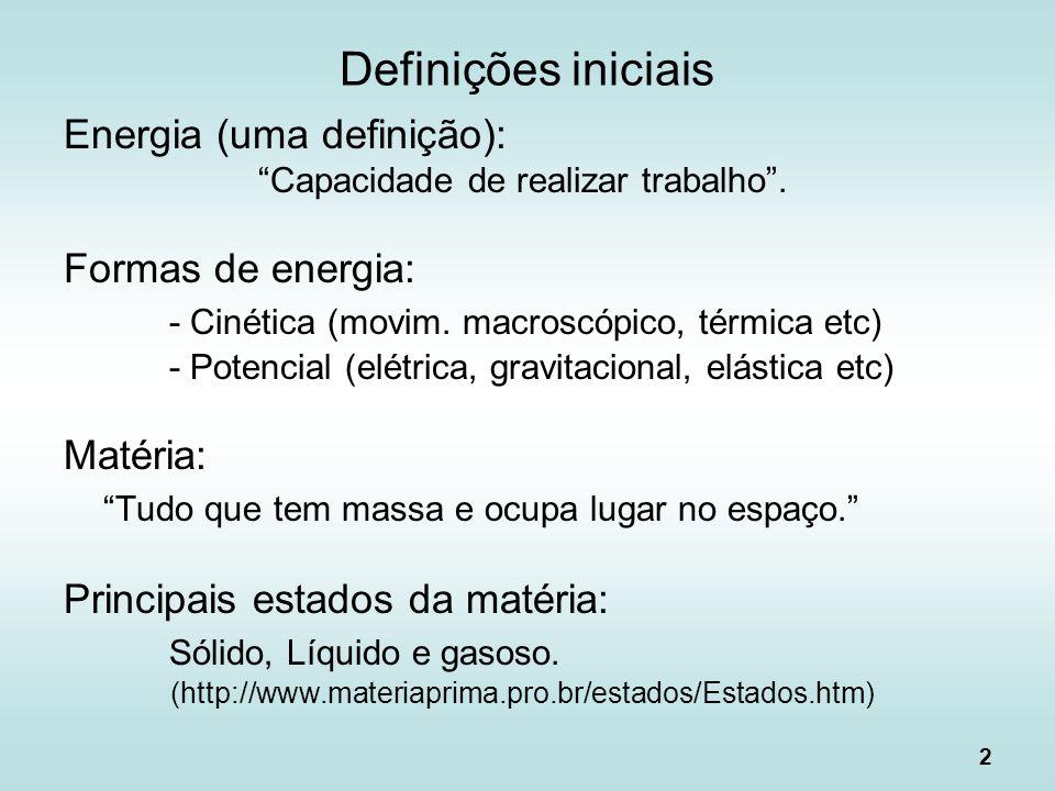 2 Definições iniciais Energia (uma definição): Capacidade de realizar trabalho. Formas de energia: - Cinética (movim. macroscópico, térmica etc) - Pot