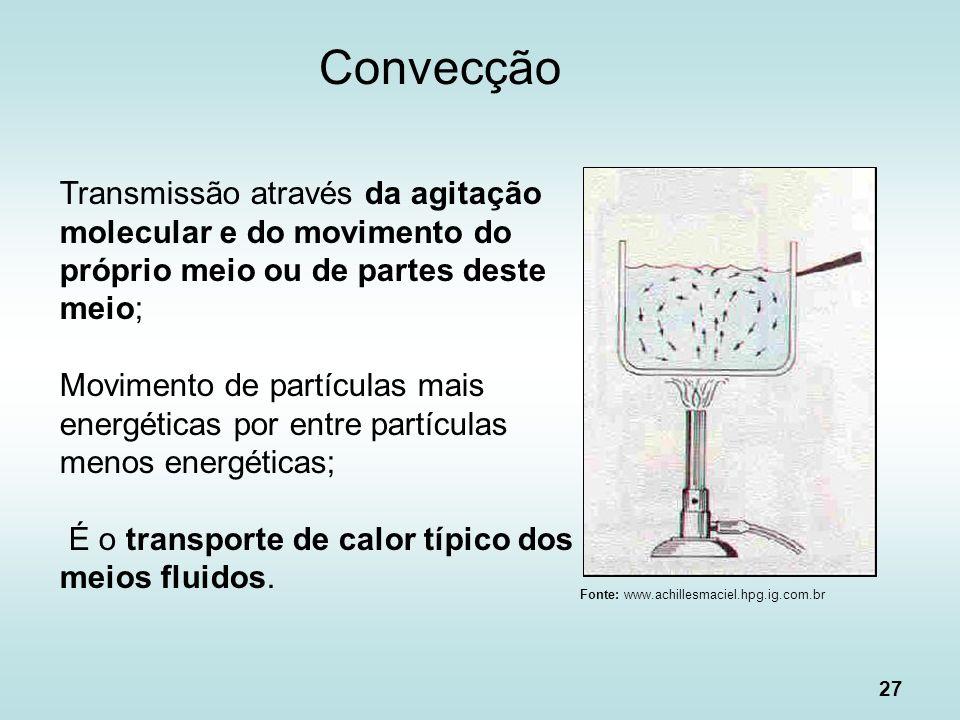 27 Convecção Transmissão através da agitação molecular e do movimento do próprio meio ou de partes deste meio; Movimento de partículas mais energética