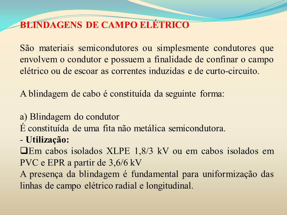 BLINDAGENS DE CAMPO ELÉTRICO São materiais semicondutores ou simplesmente condutores que envolvem o condutor e possuem a finalidade de confinar o camp