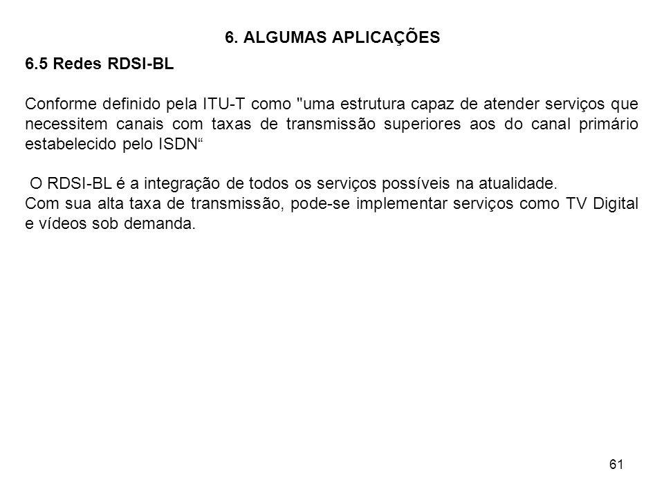 61 6. ALGUMAS APLICAÇÕES 6.5 Redes RDSI-BL Conforme definido pela ITU-T como