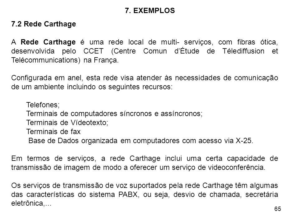 65 7. EXEMPLOS 7.2 Rede Carthage A Rede Carthage é uma rede local de multi- serviços, com fibras ótica, desenvolvida pelo CCET (Centre Comun dÉtude de