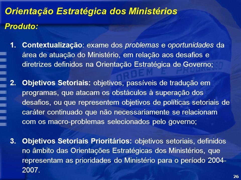 26 Orientação Estratégica dos Ministérios Produto: 1.Contextualização: exame dos problemas e oportunidades da área de atuação do Ministério, em relaçã