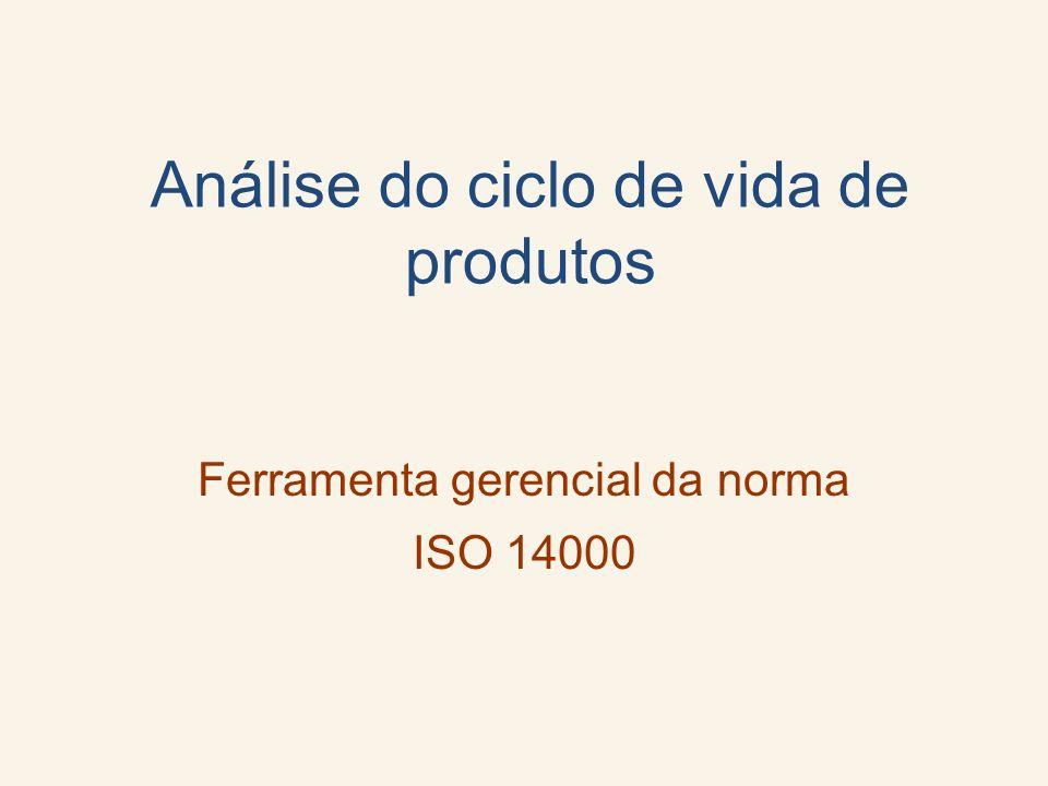 Análise do ciclo de vida de produtos Ferramenta gerencial da norma ISO 14000