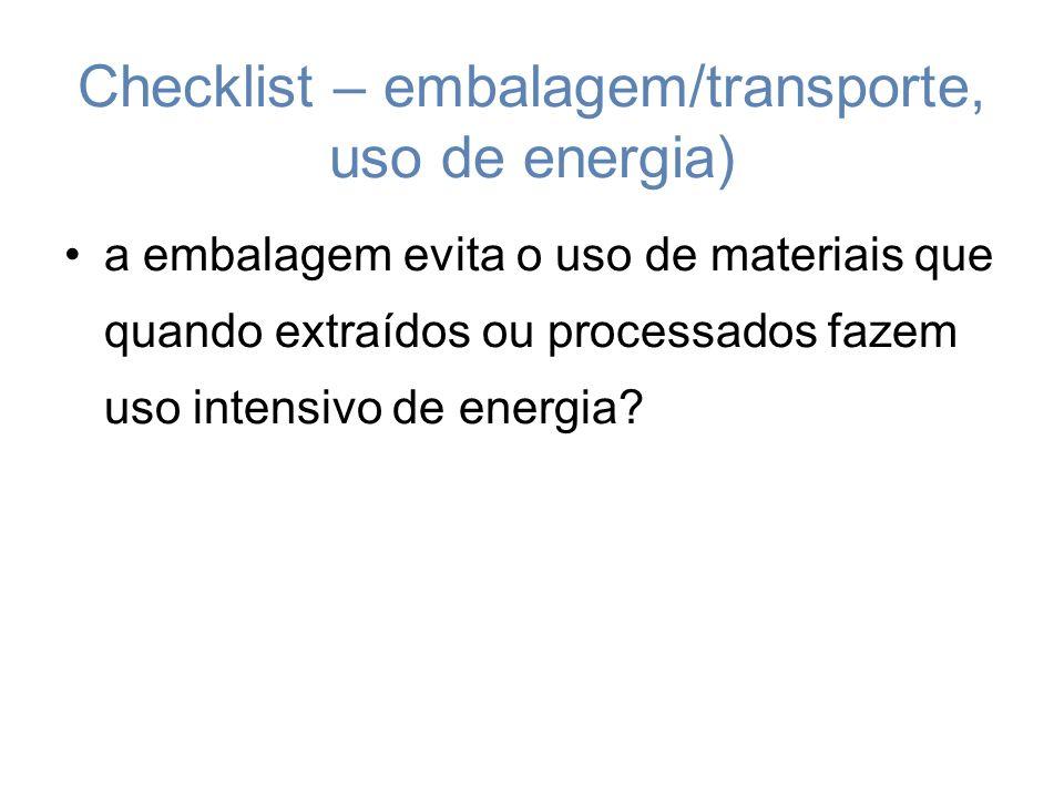 Checklist – embalagem/transporte, uso de energia) a embalagem evita o uso de materiais que quando extraídos ou processados fazem uso intensivo de energia?