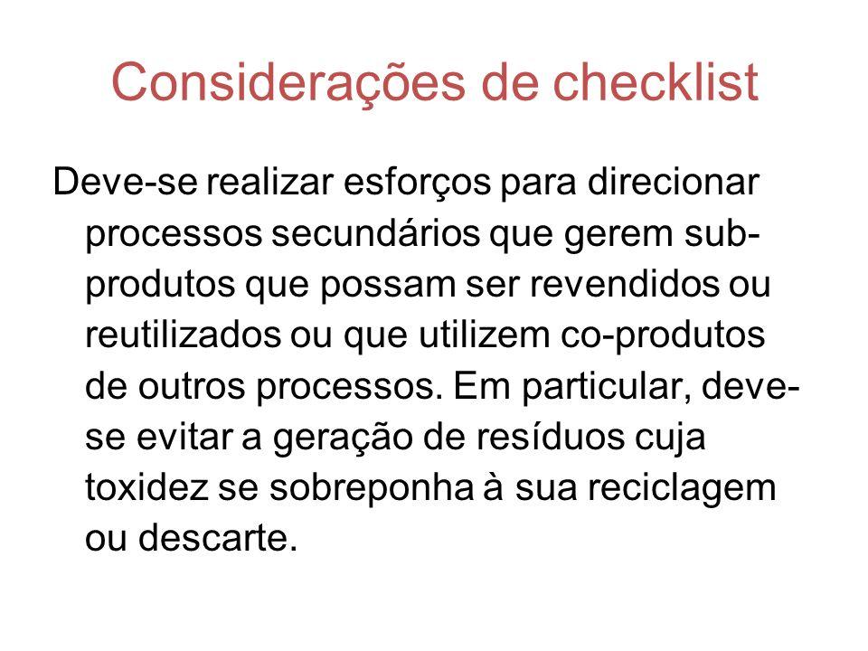 Considerações de checklist Deve-se realizar esforços para direcionar processos secundários que gerem sub- produtos que possam ser revendidos ou reutilizados ou que utilizem co-produtos de outros processos.
