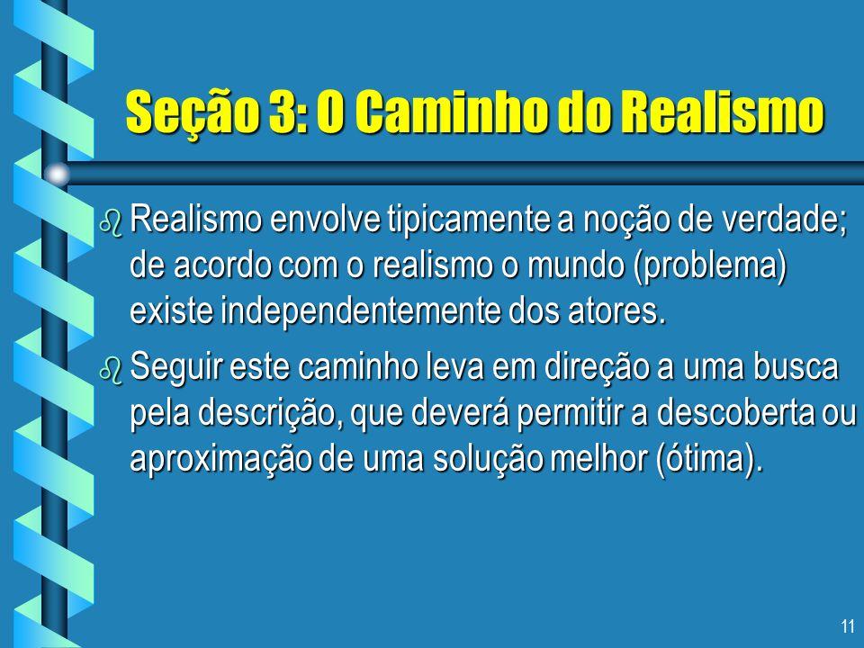 11 Seção 3: O Caminho do Realismo b Realismo envolve tipicamente a noção de verdade; de acordo com o realismo o mundo (problema) existe independenteme