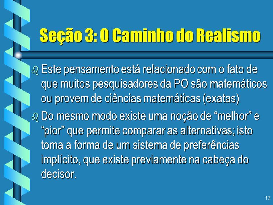 13 Seção 3: O Caminho do Realismo b Este pensamento está relacionado com o fato de que muitos pesquisadores da PO são matemáticos ou provem de ciência