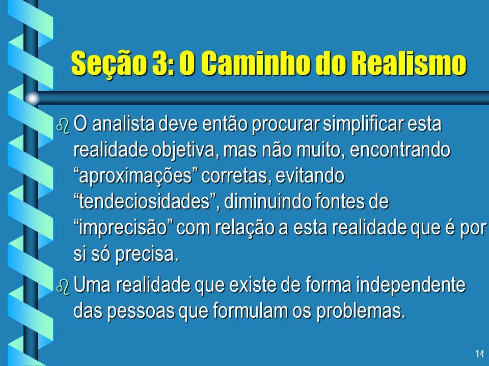 14 Seção 3: O Caminho do Realismo b O analista deve então procurar simplificar esta realidade objetiva, mas não muito, encontrando aproximações corret