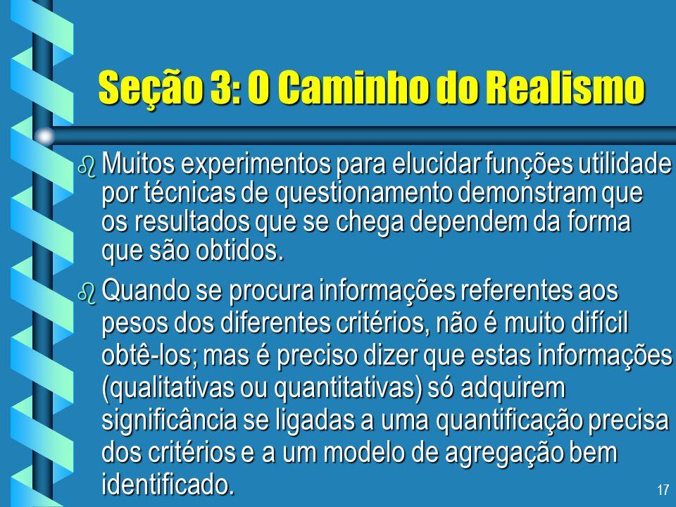 17 Seção 3: O Caminho do Realismo b Muitos experimentos para elucidar funções utilidade por técnicas de questionamento demonstram que os resultados qu