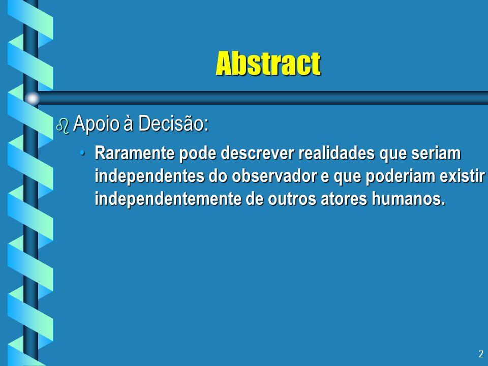 3 Abstract b Os pesquisadores na área tem seguido três caminhos principais, cada um deles podendo ser associado a uma busca particular: Realismo: descrições para descobrimento; Realismo: descrições para descobrimento; Axiomático: normas para prescrever; Axiomático: normas para prescrever; Construtivismo: hipóteses para recomendações.