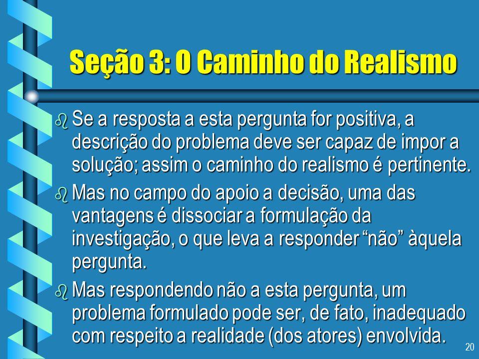 20 Seção 3: O Caminho do Realismo b Se a resposta a esta pergunta for positiva, a descrição do problema deve ser capaz de impor a solução; assim o cam
