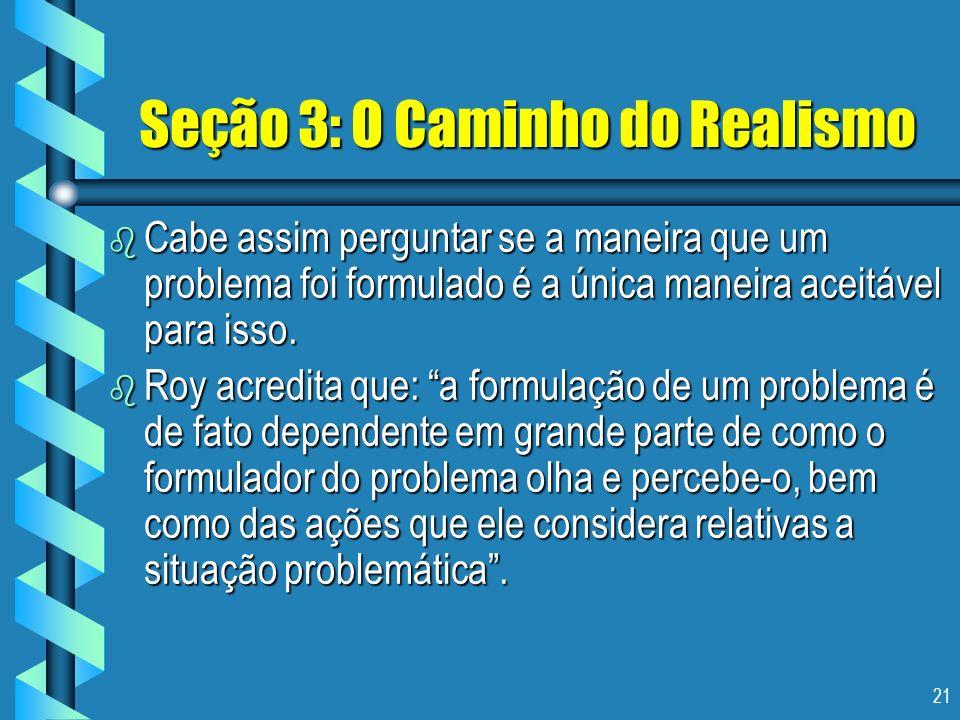 21 Seção 3: O Caminho do Realismo b Cabe assim perguntar se a maneira que um problema foi formulado é a única maneira aceitável para isso. b Roy acred
