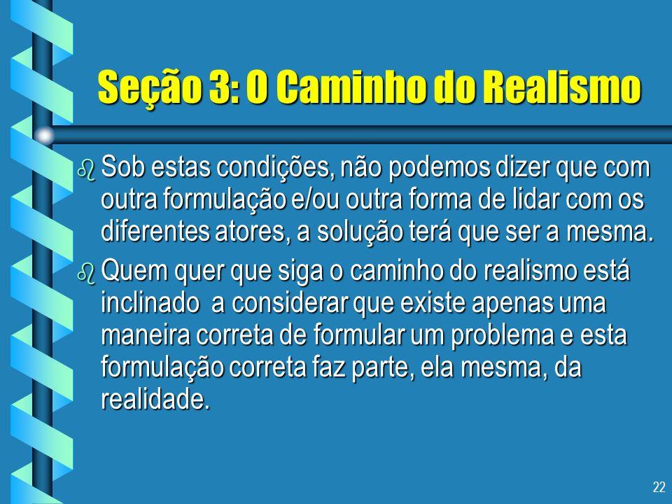 22 Seção 3: O Caminho do Realismo b Sob estas condições, não podemos dizer que com outra formulação e/ou outra forma de lidar com os diferentes atores