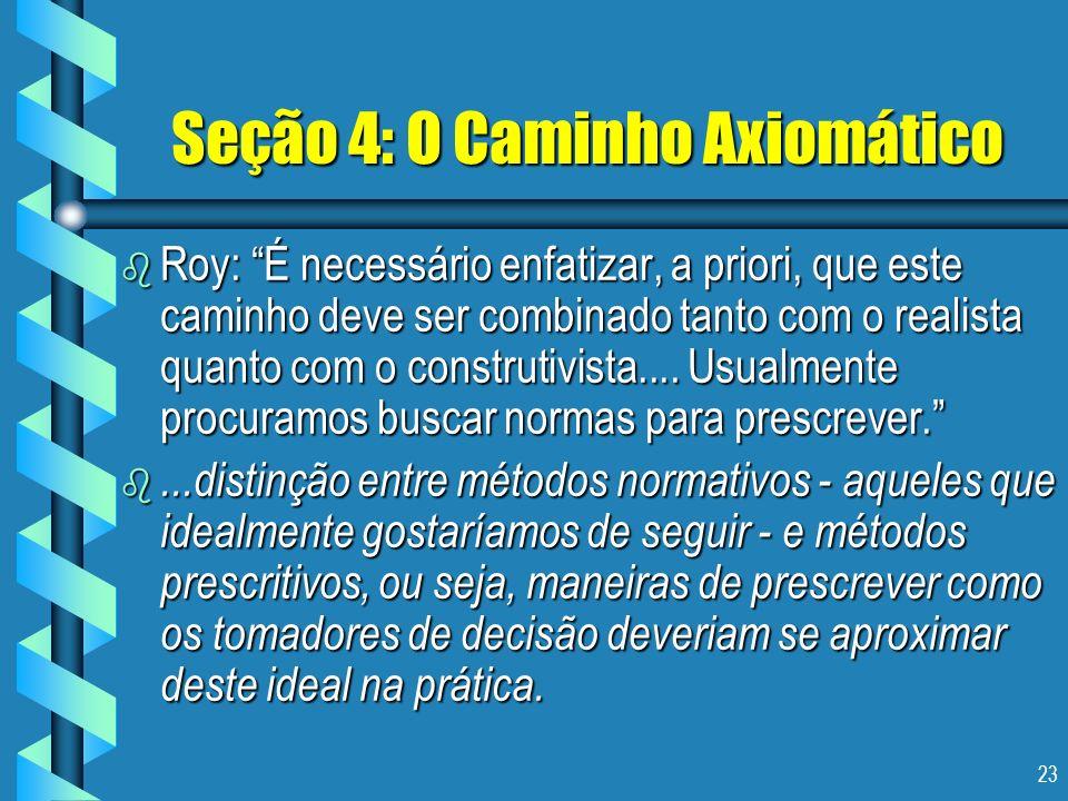 23 Seção 4: O Caminho Axiomático b Roy: É necessário enfatizar, a priori, que este caminho deve ser combinado tanto com o realista quanto com o constr