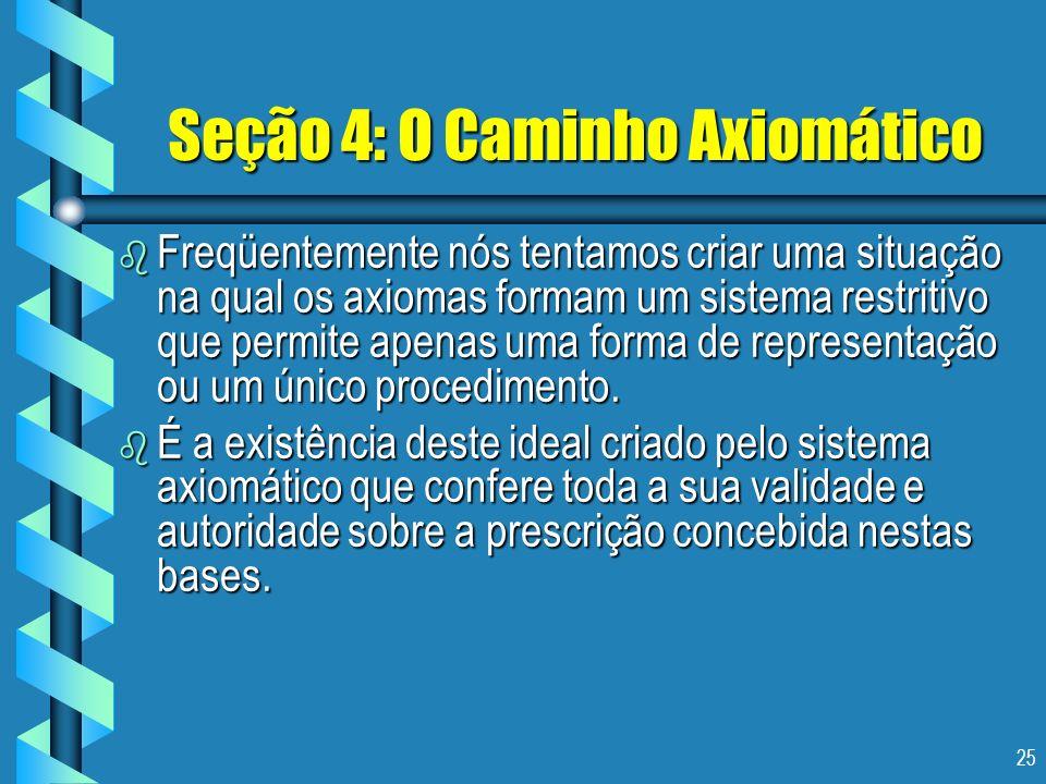 25 Seção 4: O Caminho Axiomático b Freqüentemente nós tentamos criar uma situação na qual os axiomas formam um sistema restritivo que permite apenas u