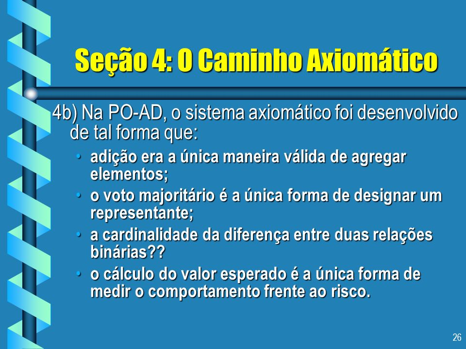 26 Seção 4: O Caminho Axiomático 4b) Na PO-AD, o sistema axiomático foi desenvolvido de tal forma que: adição era a única maneira válida de agregar el
