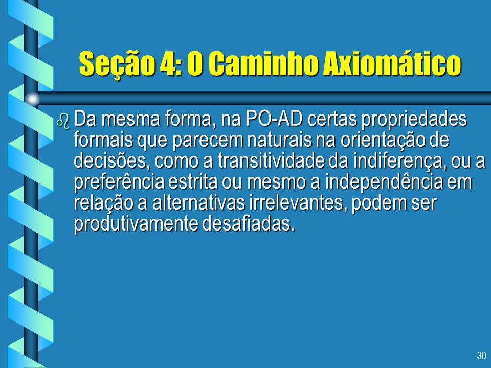 30 Seção 4: O Caminho Axiomático b Da mesma forma, na PO-AD certas propriedades formais que parecem naturais na orientação de decisões, como a transit