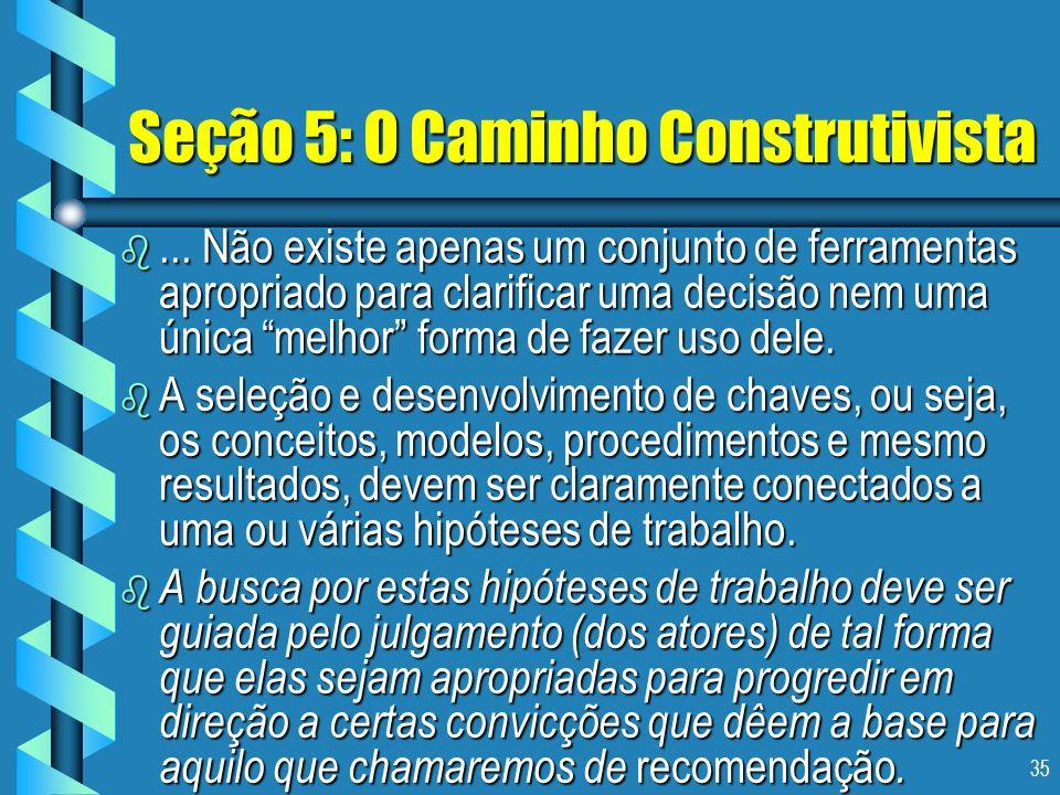 35 Seção 5: O Caminho Construtivista b... Não existe apenas um conjunto de ferramentas apropriado para clarificar uma decisão nem uma única melhor for