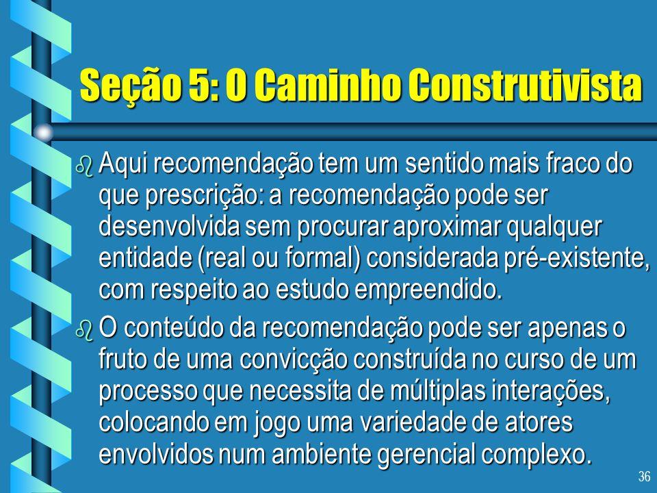 36 Seção 5: O Caminho Construtivista b Aqui recomendação tem um sentido mais fraco do que prescrição: a recomendação pode ser desenvolvida sem procura