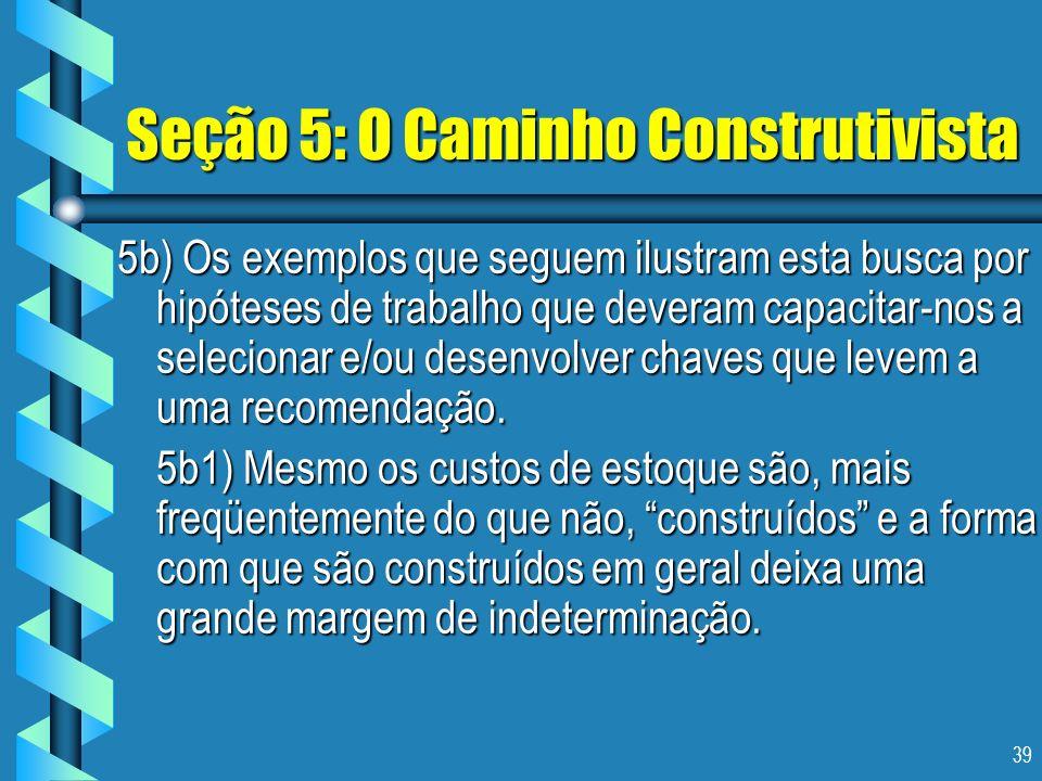 39 Seção 5: O Caminho Construtivista 5b) Os exemplos que seguem ilustram esta busca por hipóteses de trabalho que deveram capacitar-nos a selecionar e