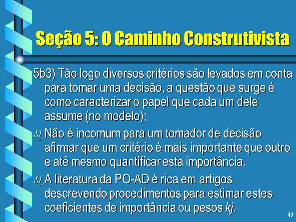 43 Seção 5: O Caminho Construtivista 5b3) Tão logo diversos critérios são levados em conta para tomar uma decisão, a questão que surge é como caracter