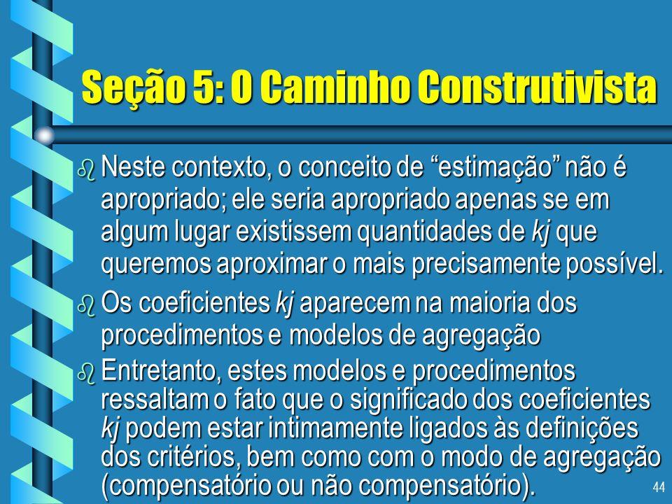 44 Seção 5: O Caminho Construtivista b Neste contexto, o conceito de estimação não é apropriado; ele seria apropriado apenas se em algum lugar existis