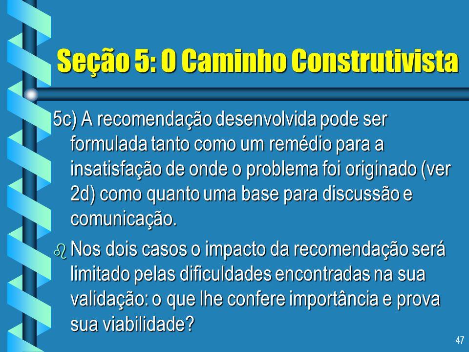 47 Seção 5: O Caminho Construtivista 5c) A recomendação desenvolvida pode ser formulada tanto como um remédio para a insatisfação de onde o problema f