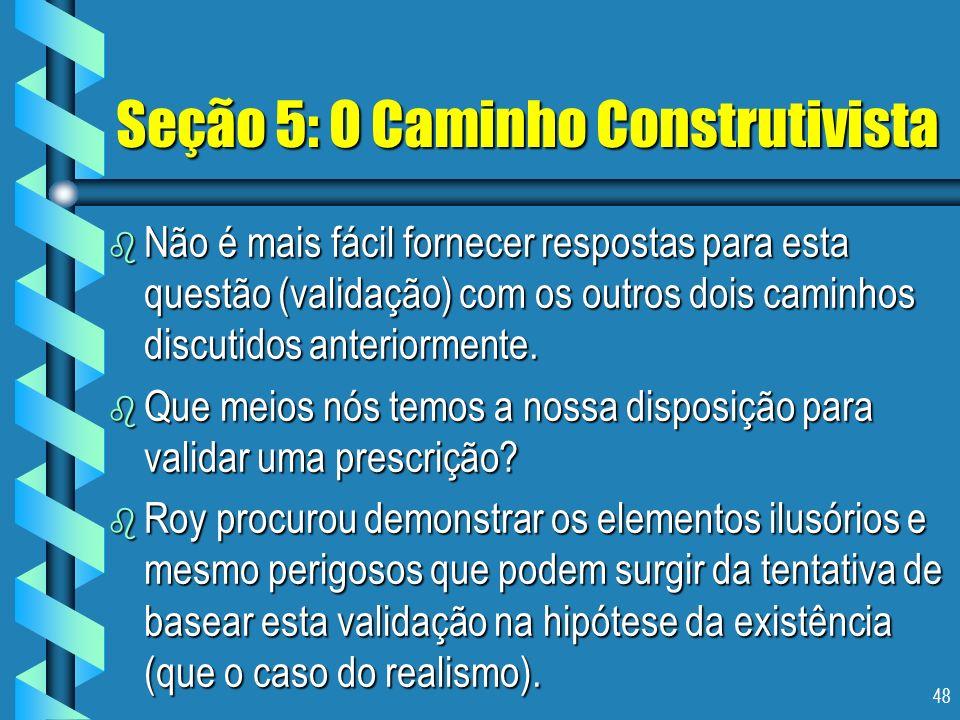 48 Seção 5: O Caminho Construtivista b Não é mais fácil fornecer respostas para esta questão (validação) com os outros dois caminhos discutidos anteri