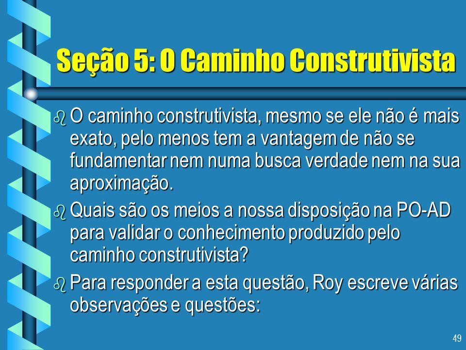 49 Seção 5: O Caminho Construtivista b O caminho construtivista, mesmo se ele não é mais exato, pelo menos tem a vantagem de não se fundamentar nem nu