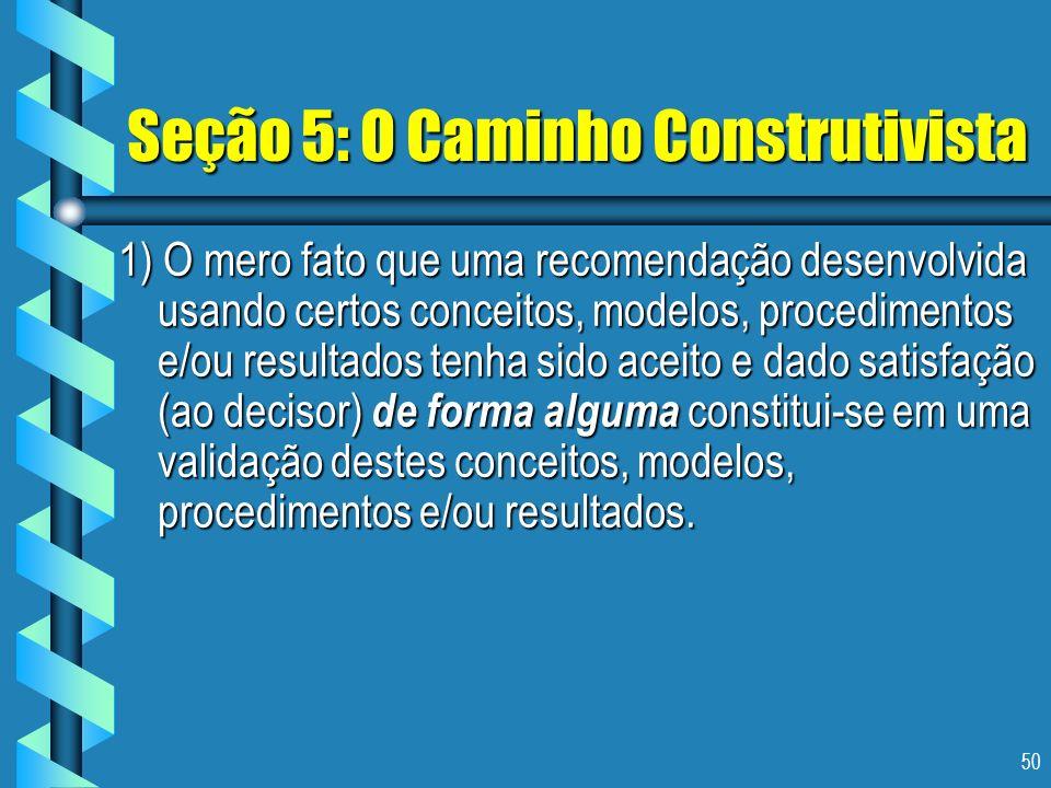 50 Seção 5: O Caminho Construtivista 1) O mero fato que uma recomendação desenvolvida usando certos conceitos, modelos, procedimentos e/ou resultados