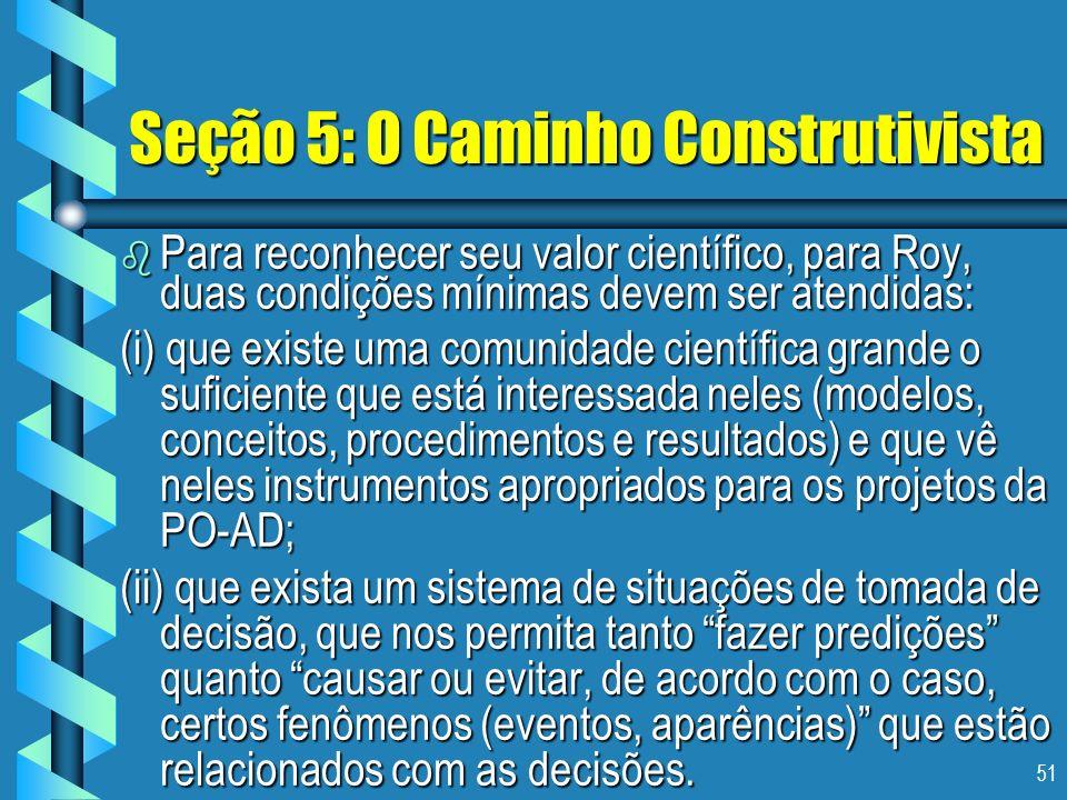 51 Seção 5: O Caminho Construtivista b Para reconhecer seu valor científico, para Roy, duas condições mínimas devem ser atendidas: (i) que existe uma