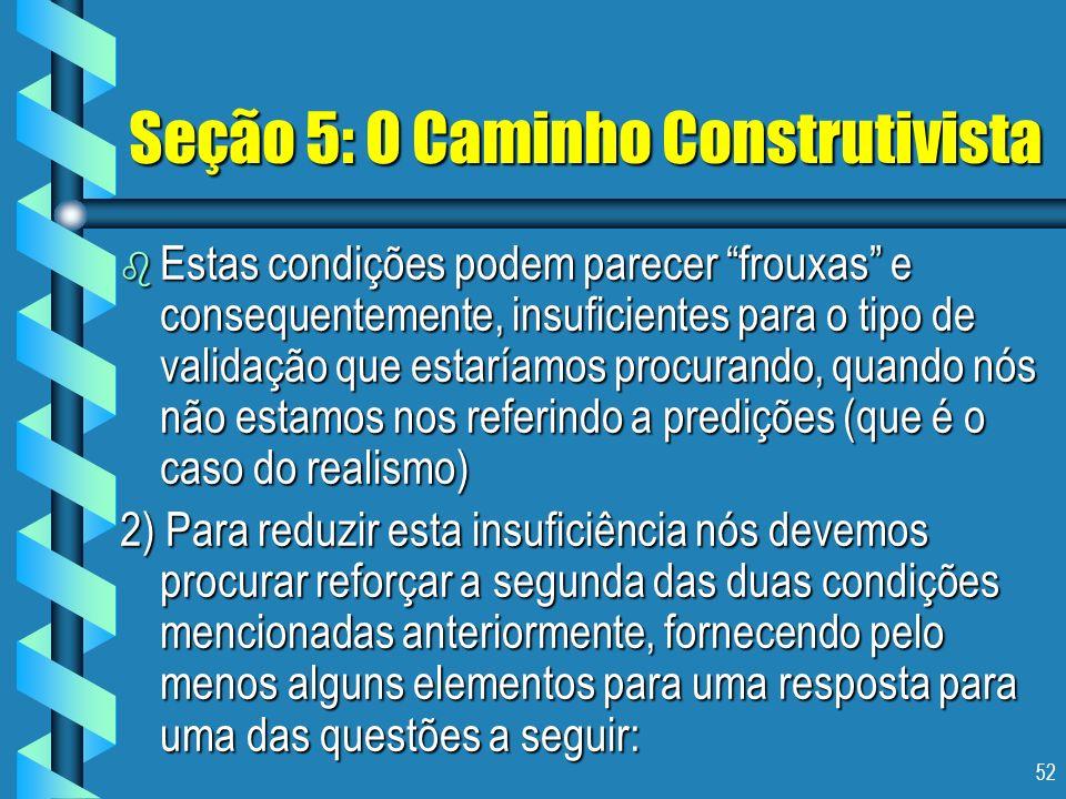 52 Seção 5: O Caminho Construtivista b Estas condições podem parecer frouxas e consequentemente, insuficientes para o tipo de validação que estaríamos