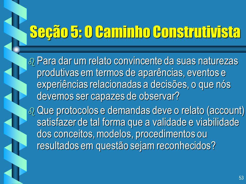 53 Seção 5: O Caminho Construtivista b Para dar um relato convincente da suas naturezas produtivas em termos de aparências, eventos e experiências rel