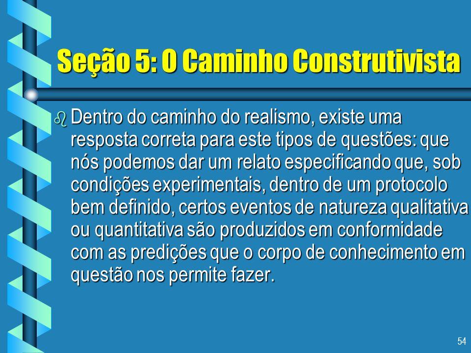 54 Seção 5: O Caminho Construtivista b Dentro do caminho do realismo, existe uma resposta correta para este tipos de questões: que nós podemos dar um