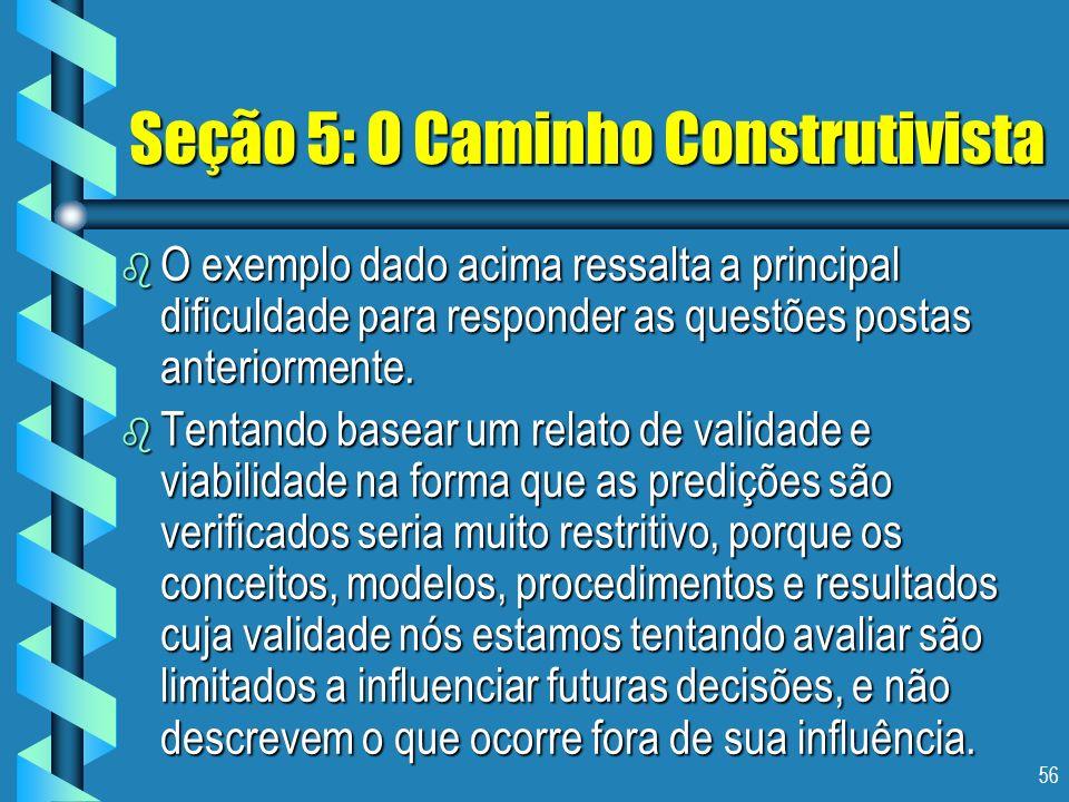 56 Seção 5: O Caminho Construtivista b O exemplo dado acima ressalta a principal dificuldade para responder as questões postas anteriormente. b Tentan