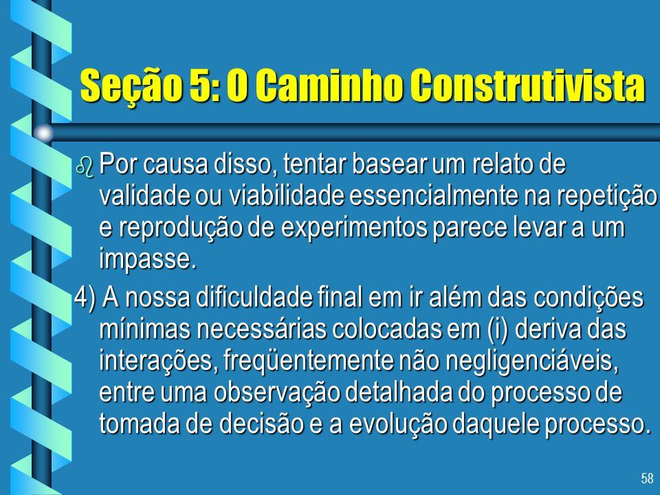 58 Seção 5: O Caminho Construtivista b Por causa disso, tentar basear um relato de validade ou viabilidade essencialmente na repetição e reprodução de