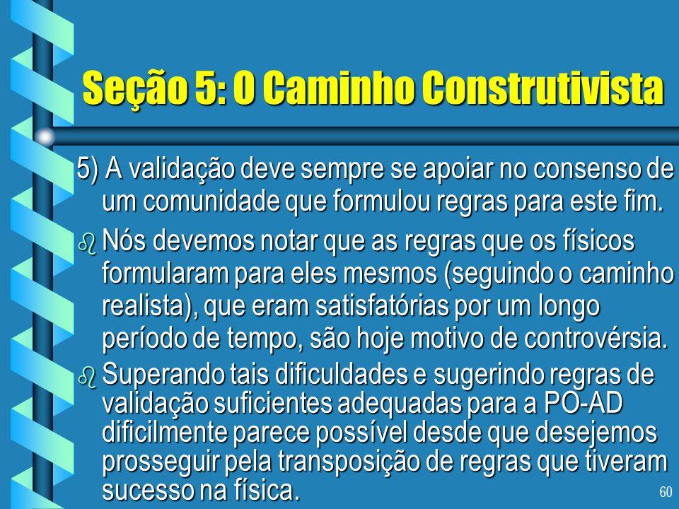 60 Seção 5: O Caminho Construtivista 5) A validação deve sempre se apoiar no consenso de um comunidade que formulou regras para este fim. b Nós devemo
