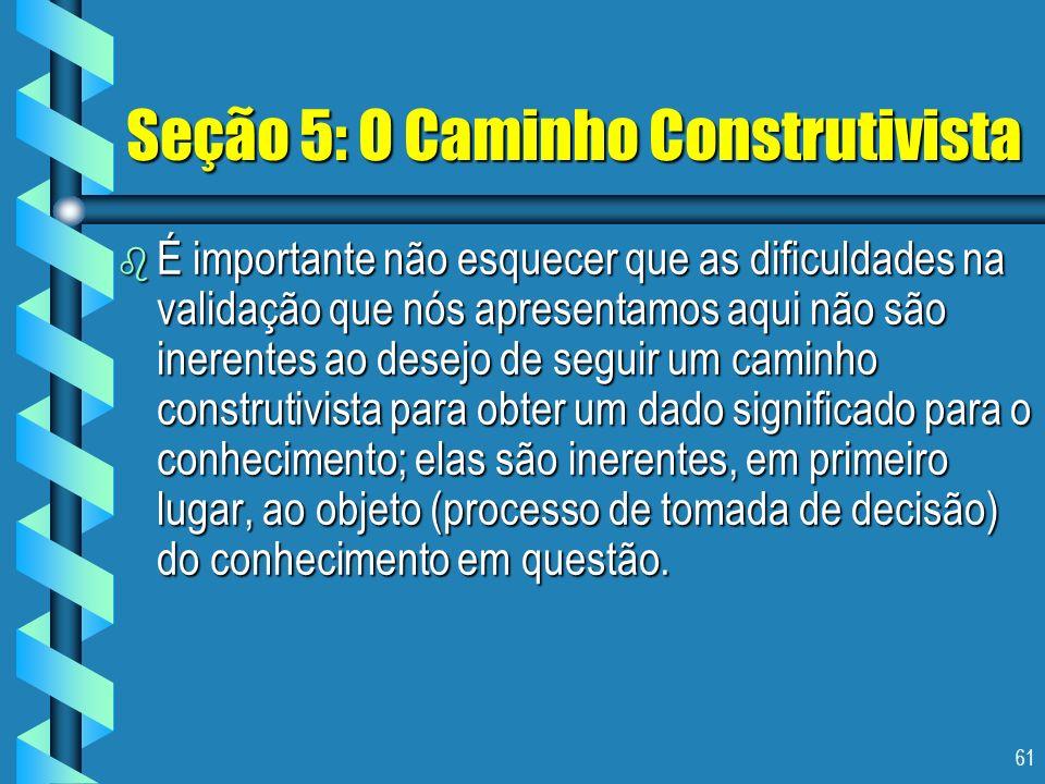 61 Seção 5: O Caminho Construtivista b É importante não esquecer que as dificuldades na validação que nós apresentamos aqui não são inerentes ao desej