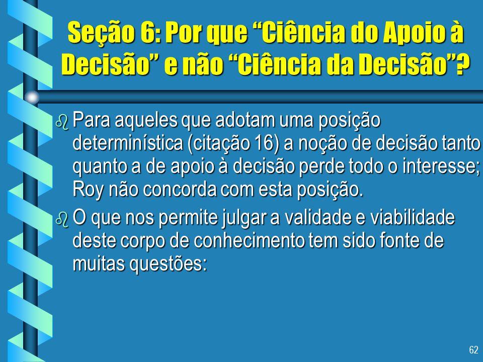 62 Seção 6: Por que Ciência do Apoio à Decisão e não Ciência da Decisão? b Para aqueles que adotam uma posição determinística (citação 16) a noção de
