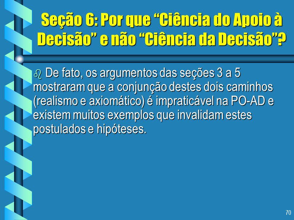 70 Seção 6: Por que Ciência do Apoio à Decisão e não Ciência da Decisão? b De fato, os argumentos das seções 3 a 5 mostraram que a conjunção destes do