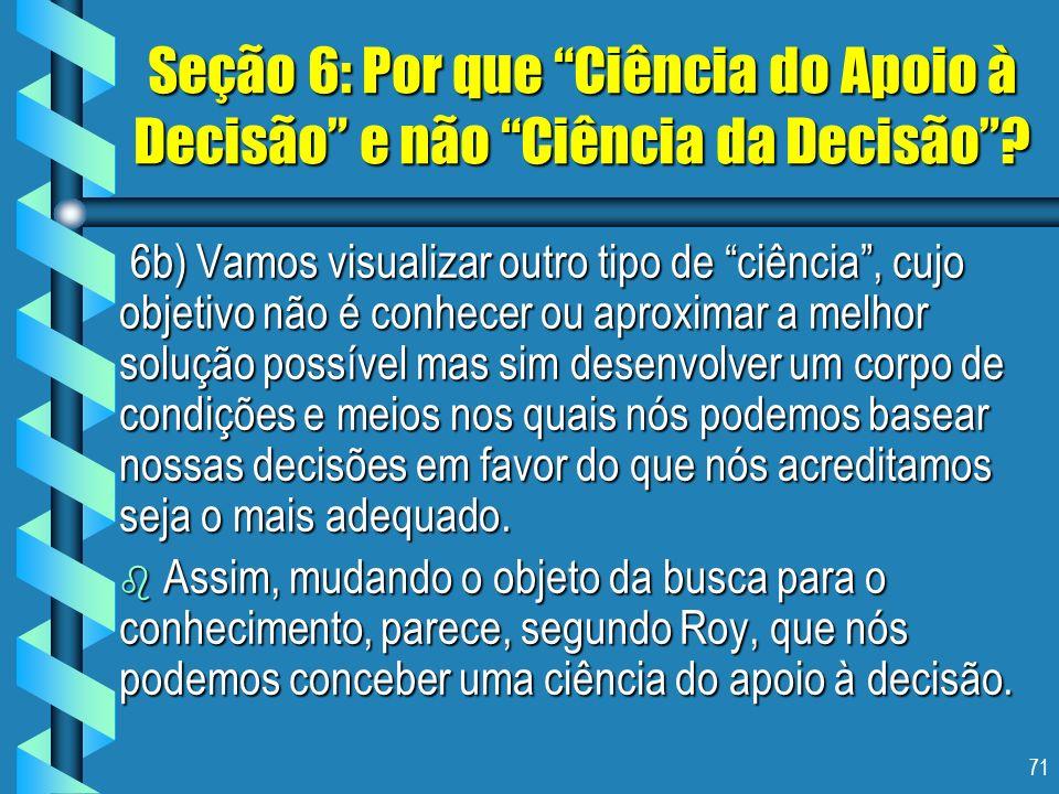 71 Seção 6: Por que Ciência do Apoio à Decisão e não Ciência da Decisão? 6b) Vamos visualizar outro tipo de ciência, cujo objetivo não é conhecer ou a
