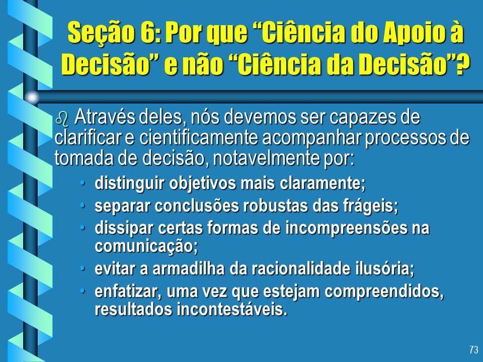73 Seção 6: Por que Ciência do Apoio à Decisão e não Ciência da Decisão? b Através deles, nós devemos ser capazes de clarificar e cientificamente acom