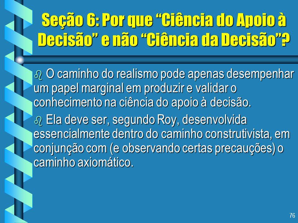 76 Seção 6: Por que Ciência do Apoio à Decisão e não Ciência da Decisão? b O caminho do realismo pode apenas desempenhar um papel marginal em produzir