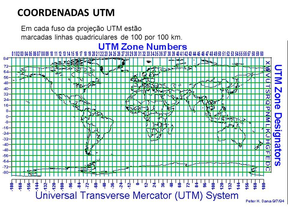 COORDENADAS UTM Em cada fuso da projeção UTM estão marcadas linhas quadriculares de 100 por 100 km.