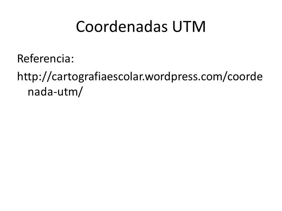 Coordenadas UTM Referencia: http://cartografiaescolar.wordpress.com/coorde nada-utm/