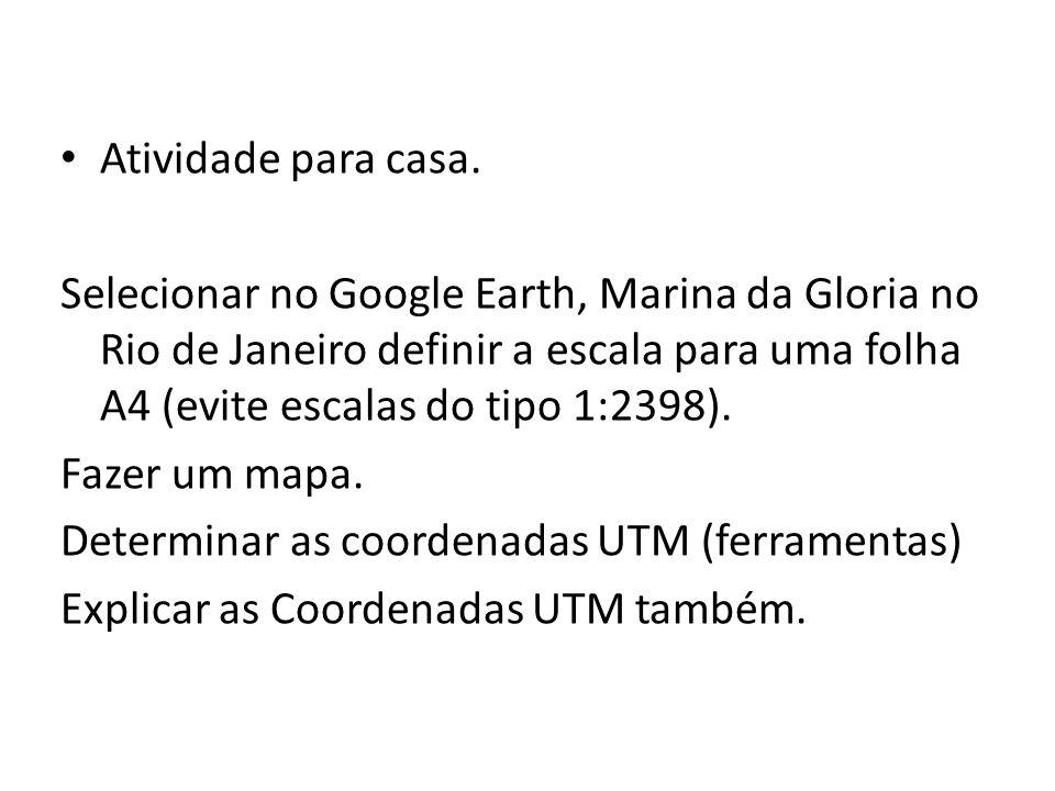 Atividade para casa. Selecionar no Google Earth, Marina da Gloria no Rio de Janeiro definir a escala para uma folha A4 (evite escalas do tipo 1:2398).