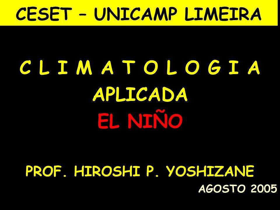 CESET – UNICAMP LIMEIRA C L I M A T O L O G I A APLICADA EL NIÑO PROF. HIROSHI P. YOSHIZANE AGOSTO 2005