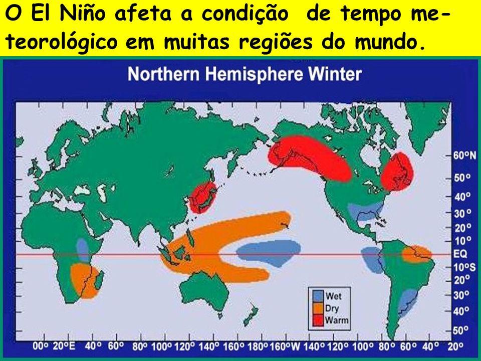 O El Niño afeta a condição de tempo me- teorológico em muitas regiões do mundo.