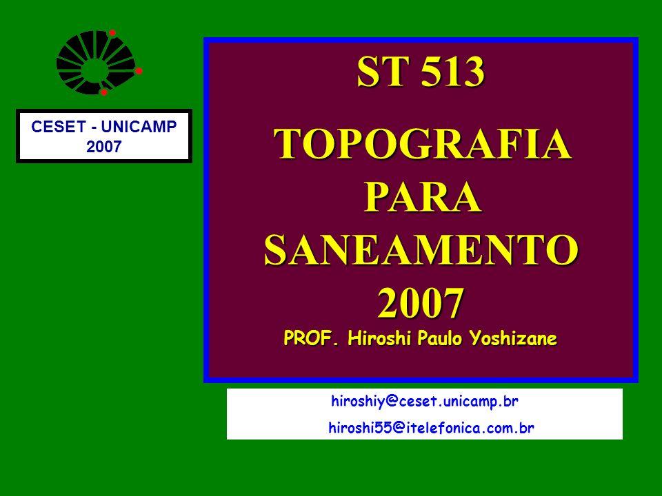 ST 513 TOPOGRAFIA PARA SANEAMENTO 2007 PROF. Hiroshi Paulo Yoshizane CESET - UNICAMP 2007 hiroshiy@ceset.unicamp.br hiroshi55@itelefonica.com.br