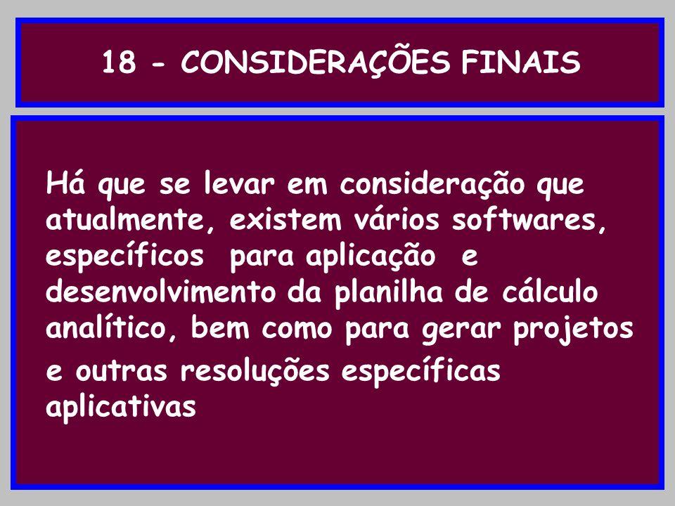 18 - CONSIDERAÇÕES FINAIS Há que se levar em consideração que atualmente, existem vários softwares, específicos para aplicação e desenvolvimento da pl